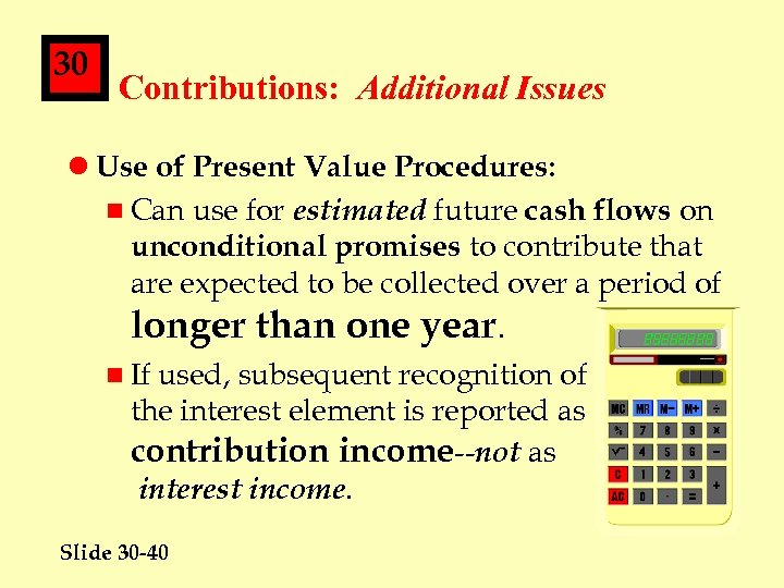 30 Contributions: Additional Issues l Use of Present Value Procedures: n Can use for