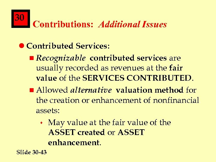 30 Contributions: Additional Issues l Contributed Services: n Recognizable contributed services are usually recorded
