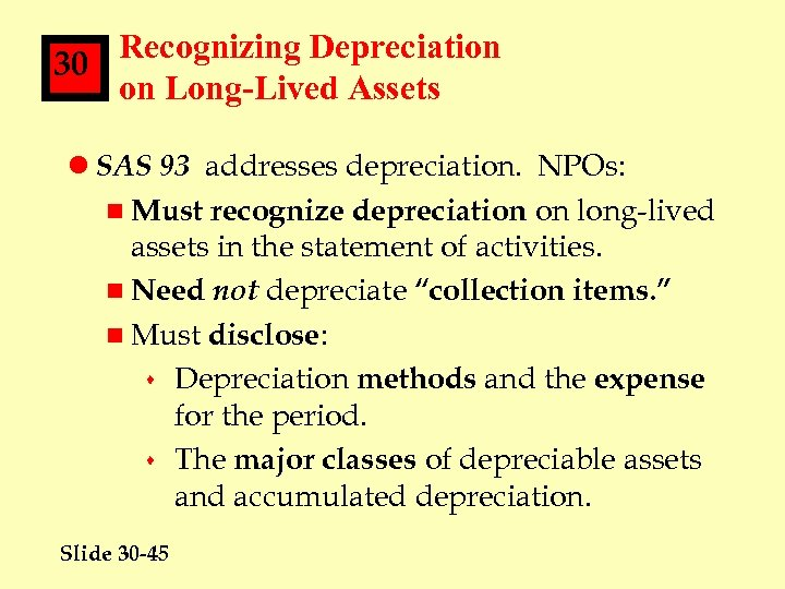 Recognizing Depreciation 30 on Long-Lived Assets l SAS 93 addresses depreciation. NPOs: n Must