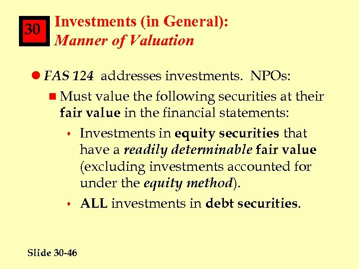 Investments (in General): 30 Manner of Valuation l FAS 124 addresses investments. NPOs: n