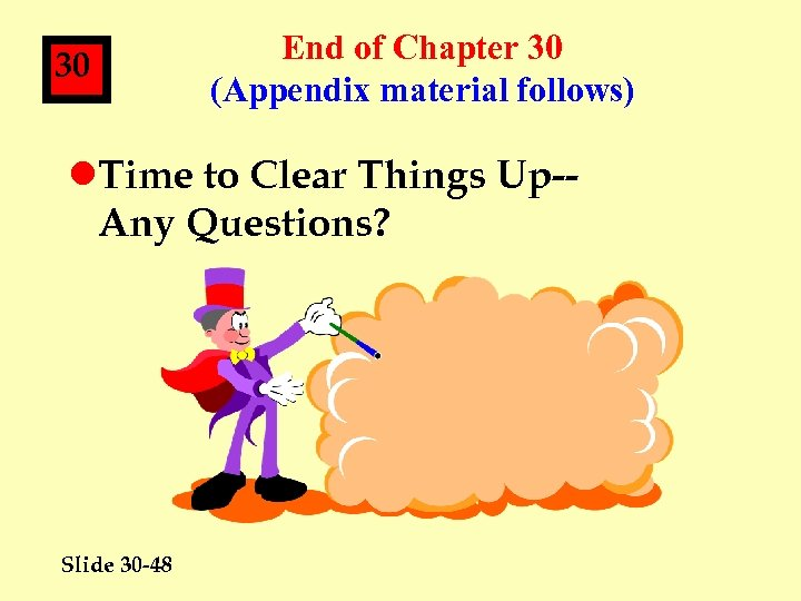 30 End of Chapter 30 (Appendix material follows) l. Time to Clear Things Up-Any