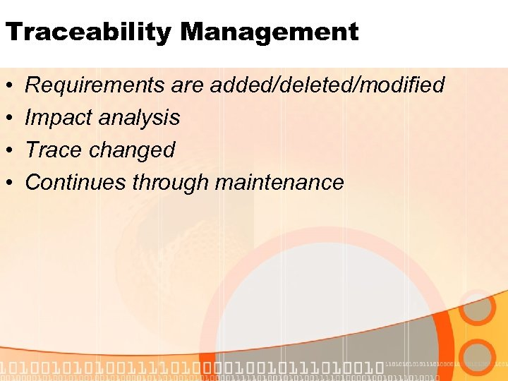 Traceability Management • • Requirements are added/deleted/modified Impact analysis Trace changed Continues through maintenance