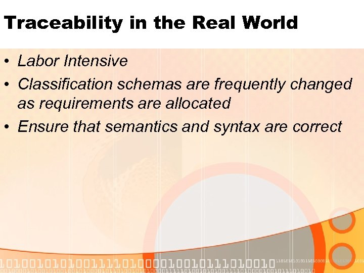 Traceability in the Real World • Labor Intensive • Classification schemas are frequently changed