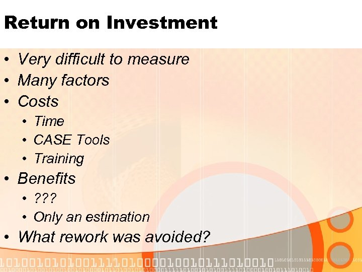 Return on Investment • Very difficult to measure • Many factors • Costs •