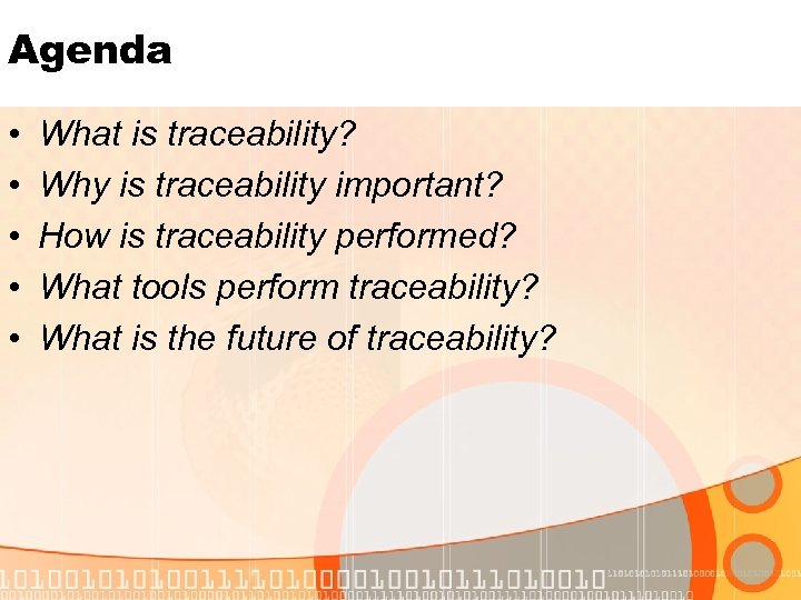 Agenda • • • What is traceability? Why is traceability important? How is traceability