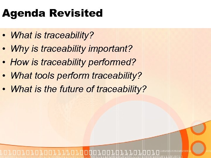 Agenda Revisited • • • What is traceability? Why is traceability important? How is