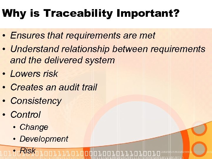 Why is Traceability Important? • Ensures that requirements are met • Understand relationship between