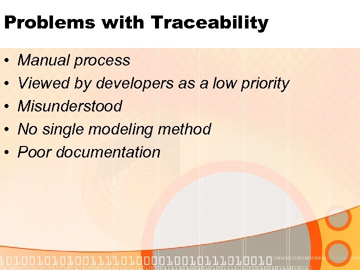 Problems with Traceability • • • Manual process Viewed by developers as a low