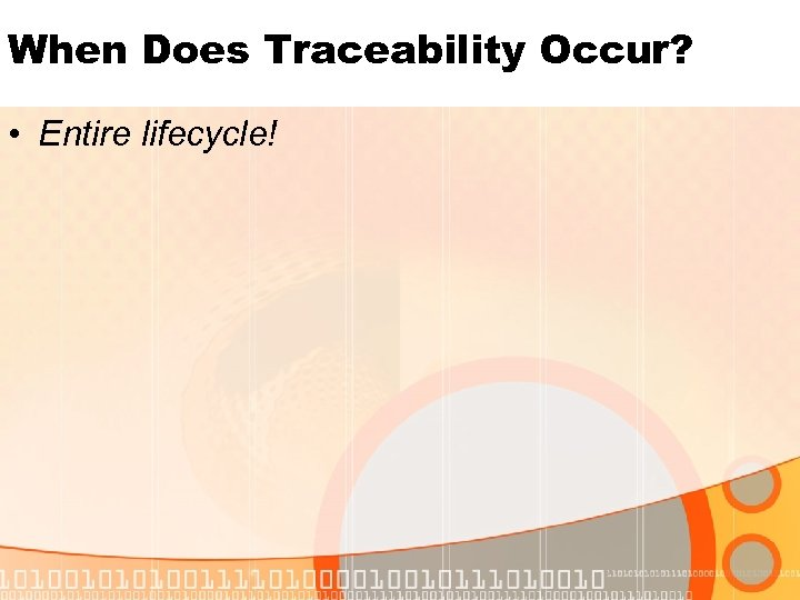 When Does Traceability Occur? • Entire lifecycle!