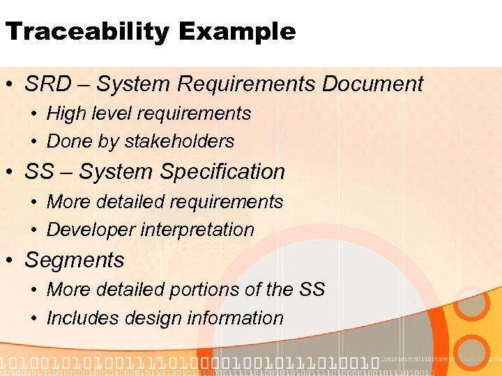 Traceability Example • SRD – System Requirements Document • High level requirements • Done