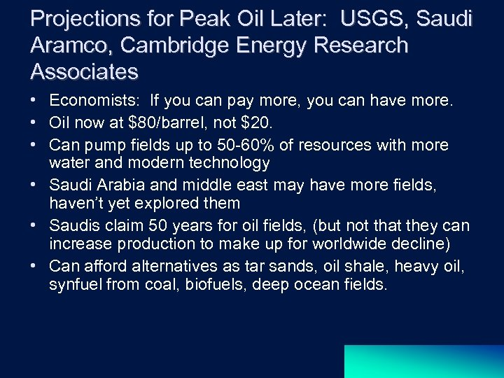 Projections for Peak Oil Later: USGS, Saudi Aramco, Cambridge Energy Research Associates • Economists: