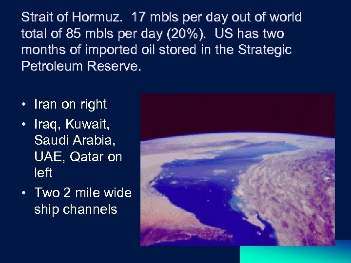 Strait of Hormuz. 17 mbls per day out of world total of 85 mbls