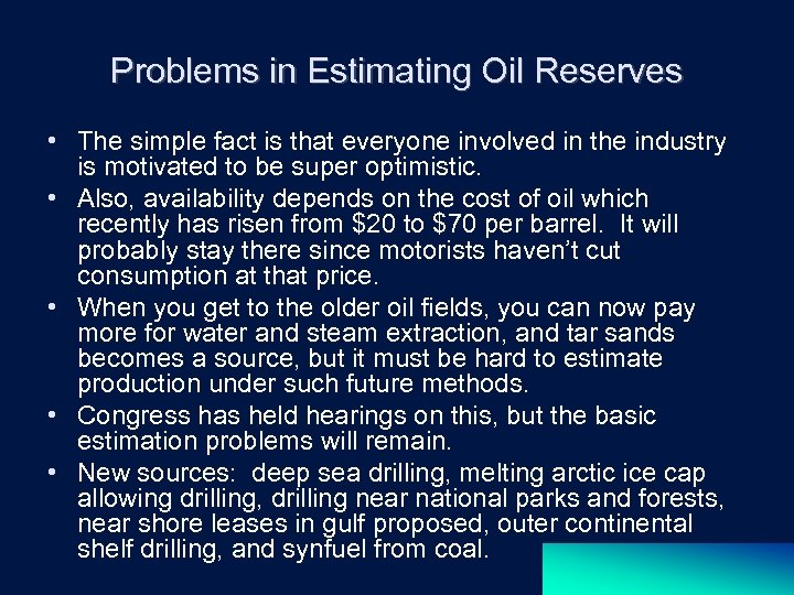 Problems in Estimating Oil Reserves • The simple fact is that everyone involved in