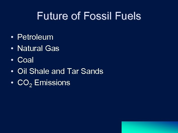 Future of Fossil Fuels • • • Petroleum Natural Gas Coal Oil Shale and