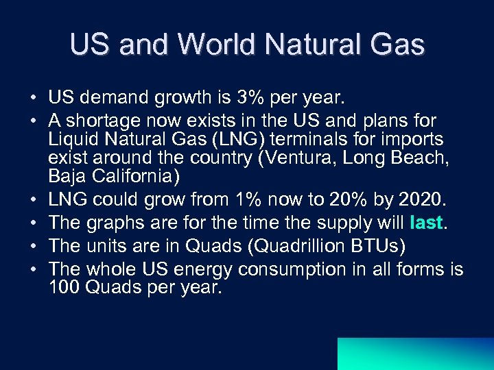 US and World Natural Gas • US demand growth is 3% per year. •