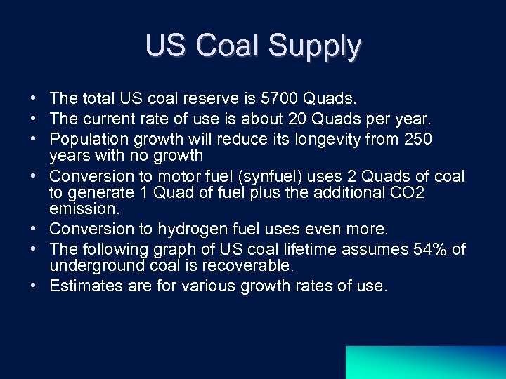 US Coal Supply • The total US coal reserve is 5700 Quads. • The