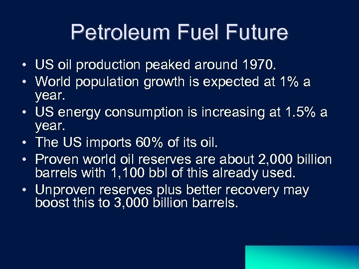 Petroleum Fuel Future • US oil production peaked around 1970. • World population growth