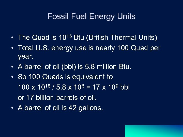 Fossil Fuel Energy Units • The Quad is 1015 Btu (British Thermal Units) •