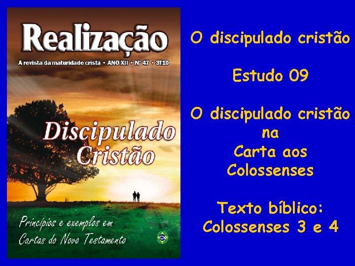O discipulado cristão Estudo 09 O discipulado cristão na Carta aos Colossenses Texto bíblico:
