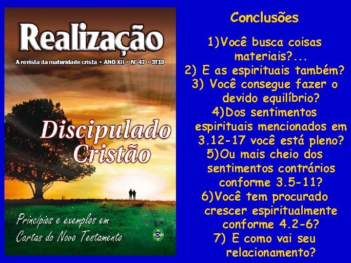 Conclusões 1) Você busca coisas materiais? . . . 2) E as espirituais também?