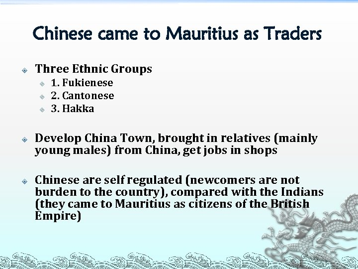 Chinese came to Mauritius as Traders Three Ethnic Groups ³ ³ ³ 1. Fukienese