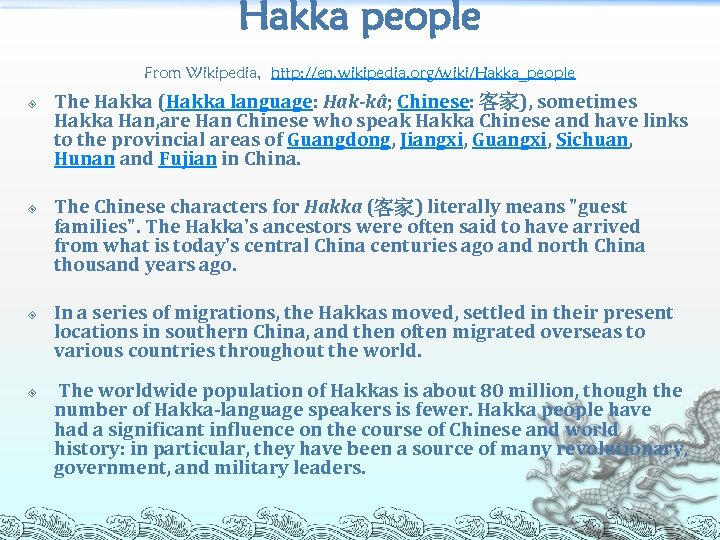 Hakka people From Wikipedia, http: //en. wikipedia. org/wiki/Hakka_people The Hakka (Hakka language: Hak-kâ; Chinese: