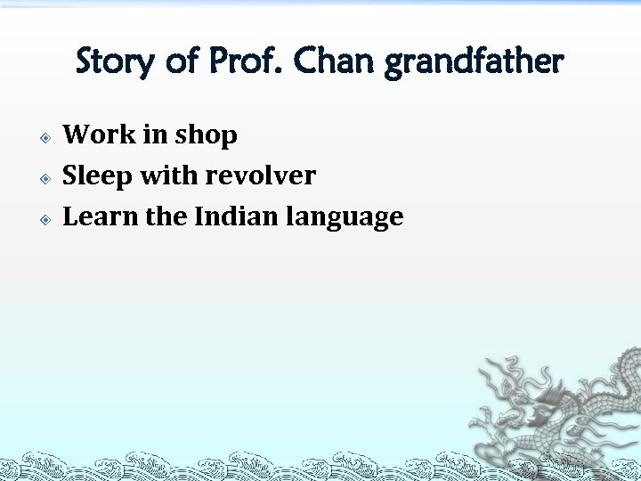 Story of Prof. Chan grandfather Work in shop Sleep with revolver Learn the Indian