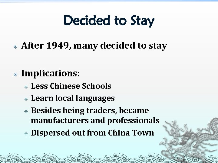 Decided to Stay After 1949, many decided to stay Implications: Less Chinese Schools ³