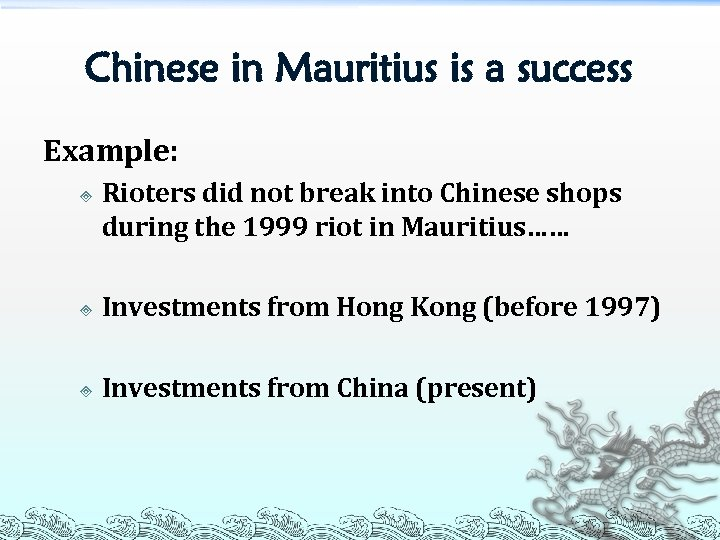 Chinese in Mauritius is a success Example: ³ Rioters did not break into Chinese