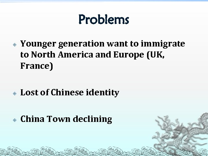 Problems Younger generation want to immigrate to North America and Europe (UK, France) Lost