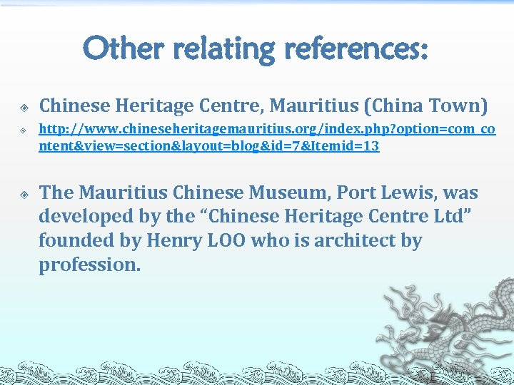 Other relating references: Chinese Heritage Centre, Mauritius (China Town) http: //www. chineseheritagemauritius. org/index. php?