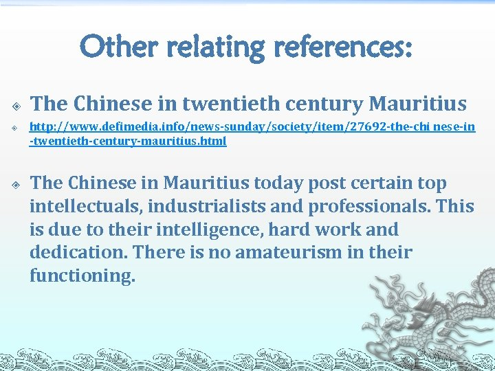 Other relating references: The Chinese in twentieth century Mauritius http: //www. defimedia. info/news-sunday/society/item/27692 -the-chi