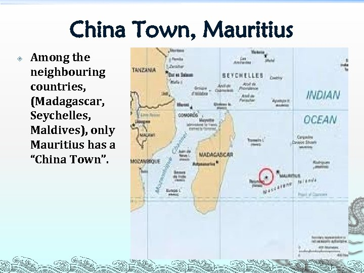 China Town, Mauritius Among the neighbouring countries, (Madagascar, Seychelles, Maldives), only Mauritius has a