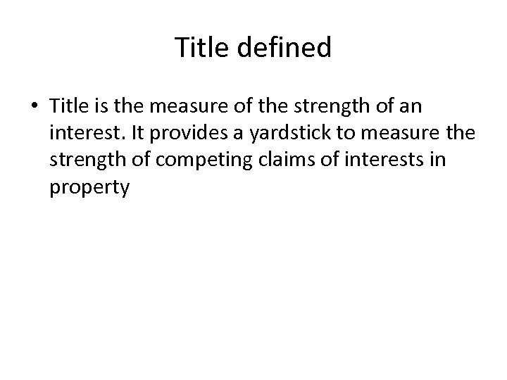 Title defined • Title is the measure of the strength of an interest. It