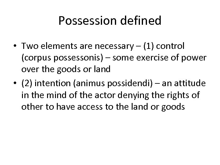 Possession defined • Two elements are necessary – (1) control (corpus possessonis) – some