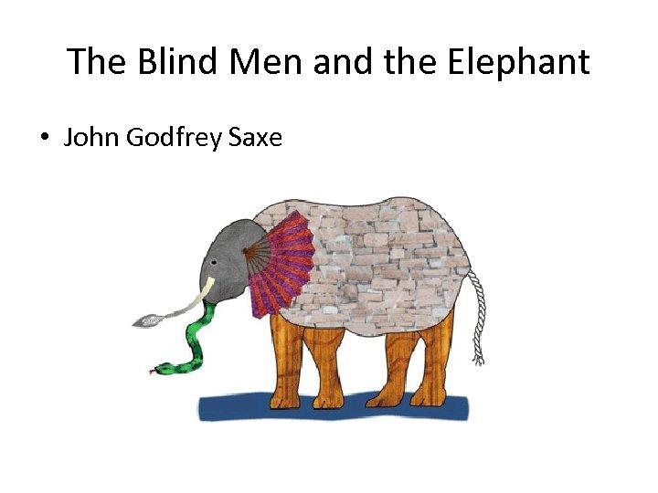 The Blind Men and the Elephant • John Godfrey Saxe