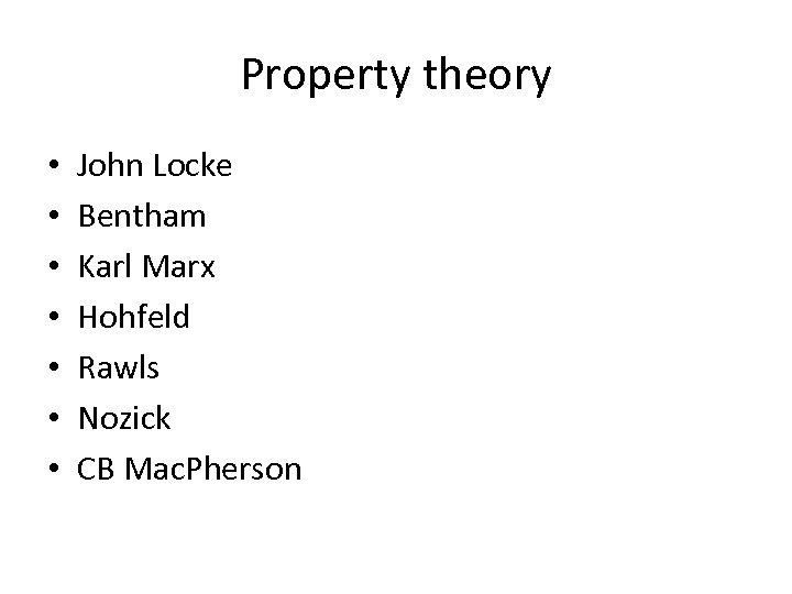 Property theory • • John Locke Bentham Karl Marx Hohfeld Rawls Nozick CB Mac.
