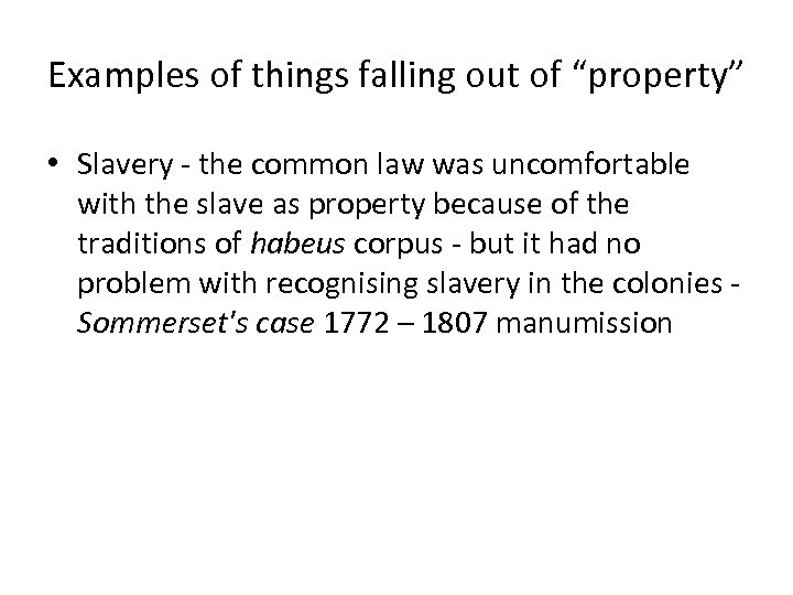 "Examples of things falling out of ""property"" • Slavery the common law was uncomfortable"