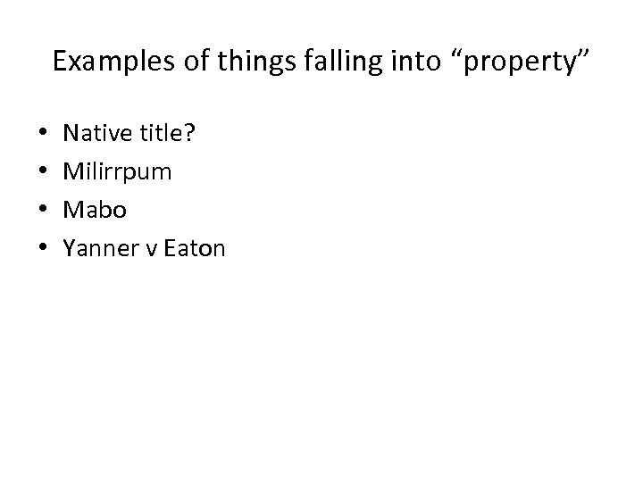"Examples of things falling into ""property"" • • Native title? Milirrpum Mabo Yanner v"