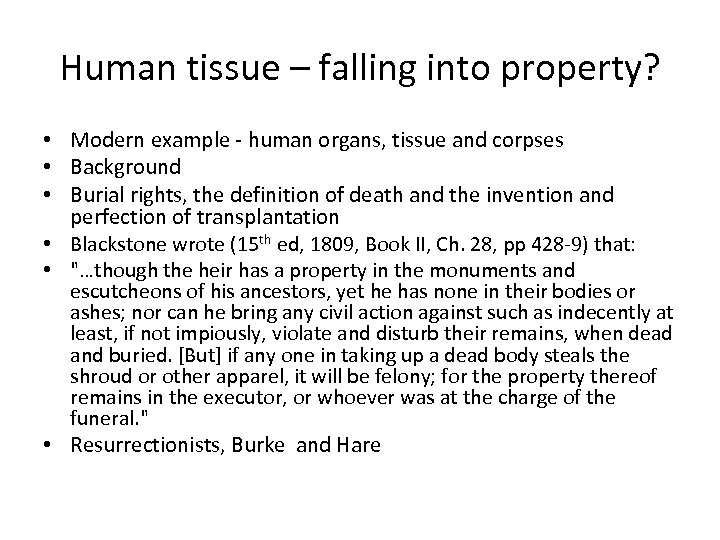 Human tissue – falling into property? • Modern example human organs, tissue and corpses