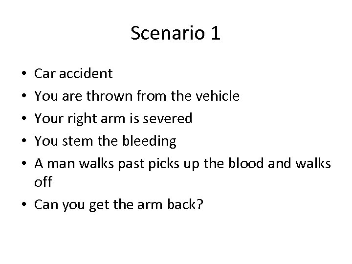 Scenario 1 Car accident You are thrown from the vehicle Your right arm is