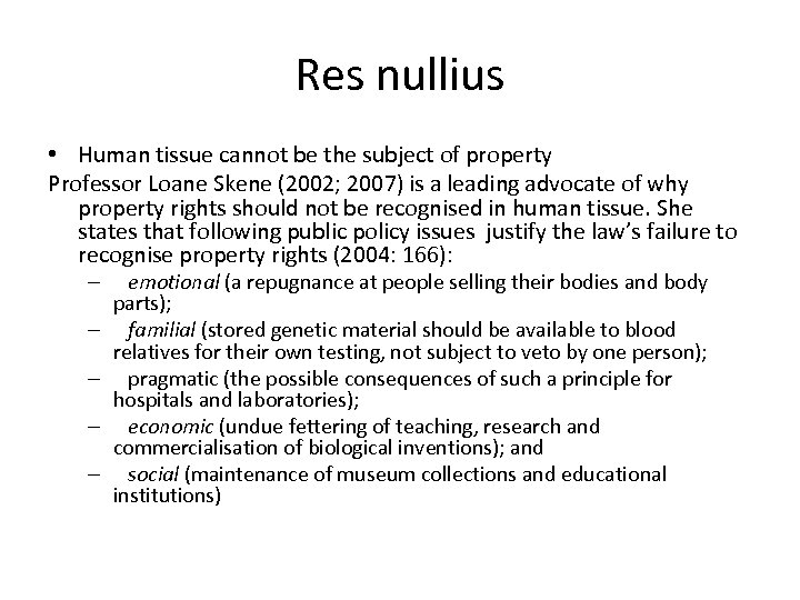 Res nullius • Human tissue cannot be the subject of property Professor Loane Skene