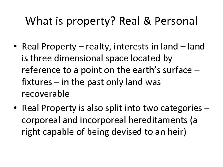 What is property? Real & Personal • Real Property – realty, interests in land