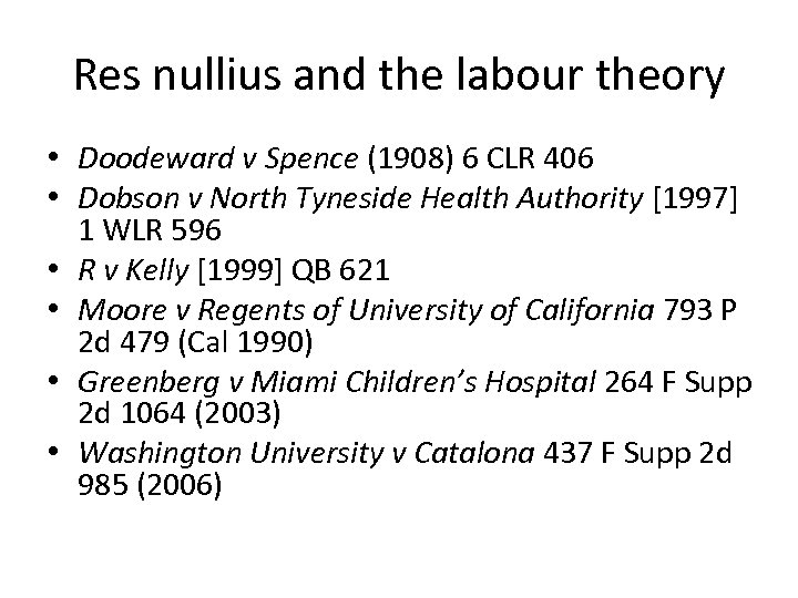 Res nullius and the labour theory • Doodeward v Spence (1908) 6 CLR 406