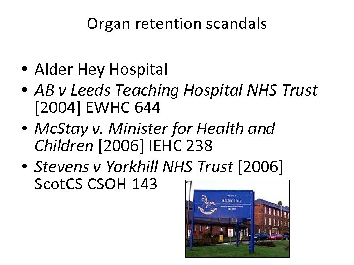 Organ retention scandals • Alder Hey Hospital • AB v Leeds Teaching Hospital NHS