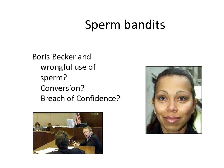 Sperm bandits Boris Becker and wrongful use of sperm? Conversion? Breach of Confidence?