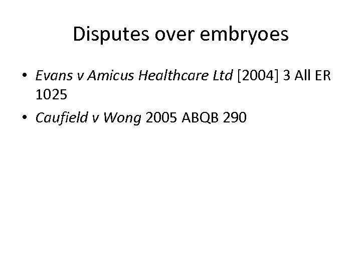 Disputes over embryoes • Evans v Amicus Healthcare Ltd [2004] 3 All ER 1025