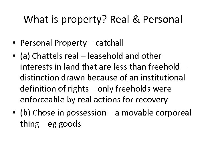 What is property? Real & Personal • Personal Property – catchall • (a) Chattels