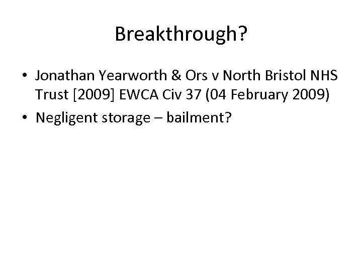 Breakthrough? • Jonathan Yearworth & Ors v North Bristol NHS Trust [2009] EWCA Civ