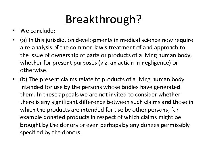 Breakthrough? • We conclude: • (a) In this jurisdiction developments in medical science now